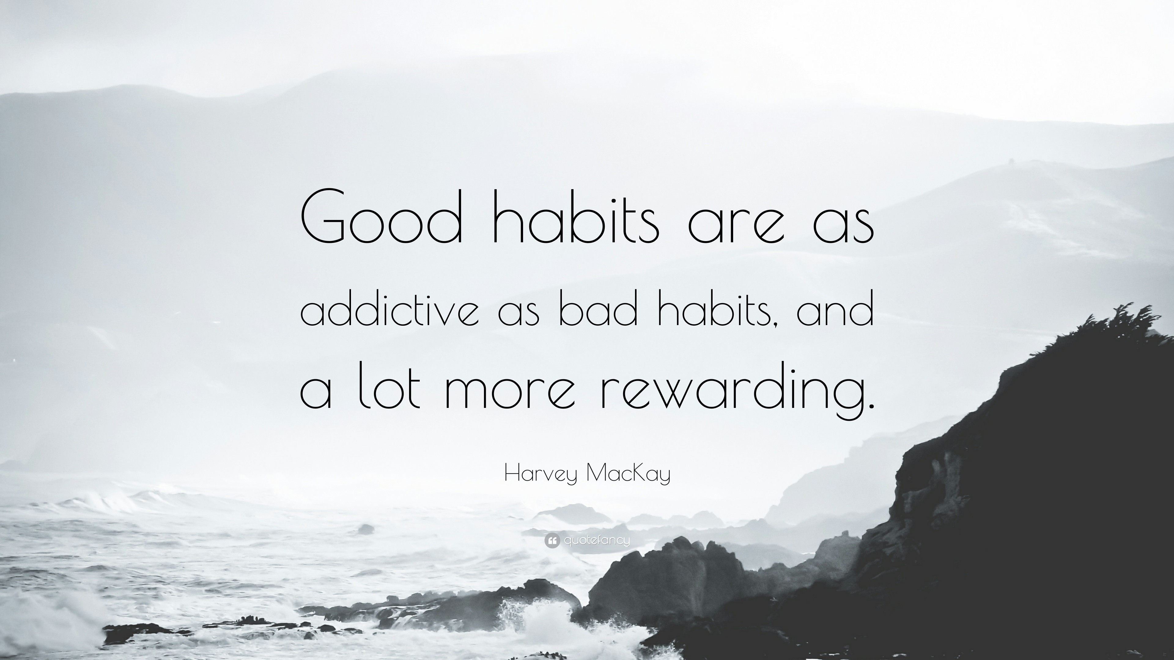 320708-Harvey-MacKay-Quote-Good-habits-are-as-addictive-as-bad-habits-and